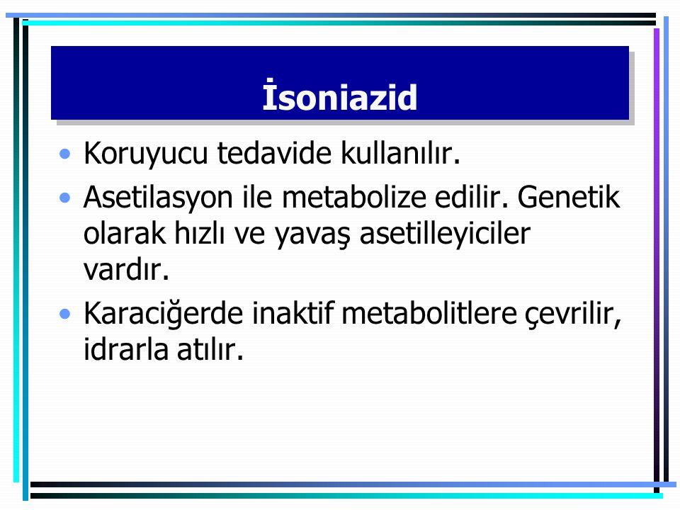İsoniazid Koruyucu tedavide kullanılır.