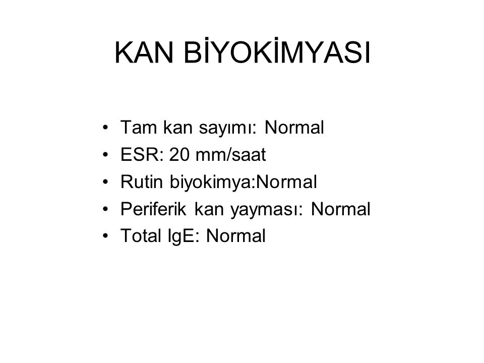 KAN BİYOKİMYASI Tam kan sayımı: Normal ESR: 20 mm/saat