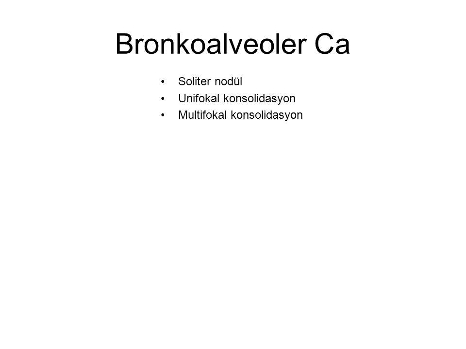 Bronkoalveoler Ca Soliter nodül Unifokal konsolidasyon