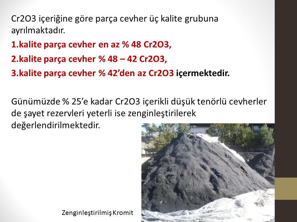 Cr2O3 içeriğine göre parça cevher üç kalite grubuna ayrılmaktadır. 1