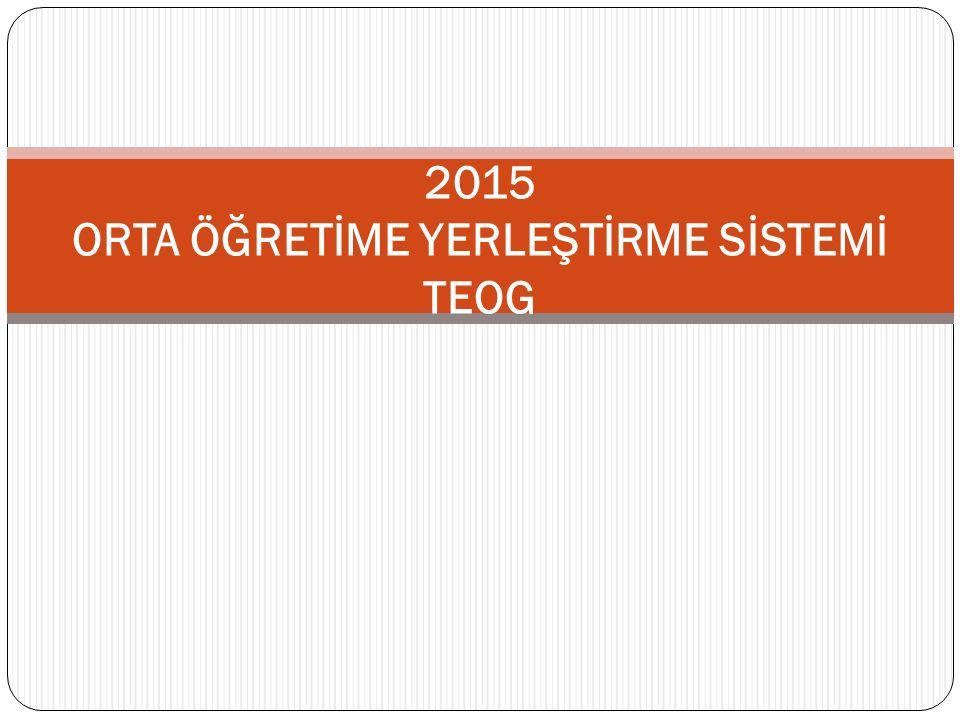 2015 ORTA ÖĞRETİME YERLEŞTİRME SİSTEMİ TEOG