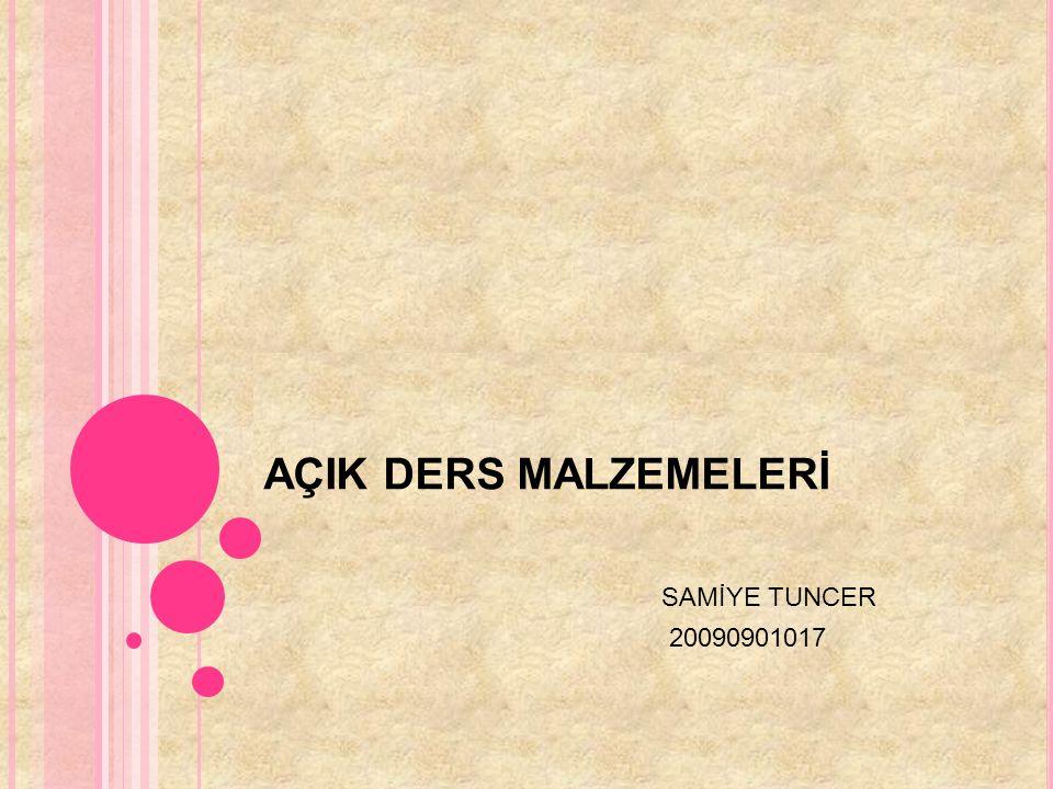 AÇIK DERS MALZEMELERİ SAMİYE TUNCER 20090901017