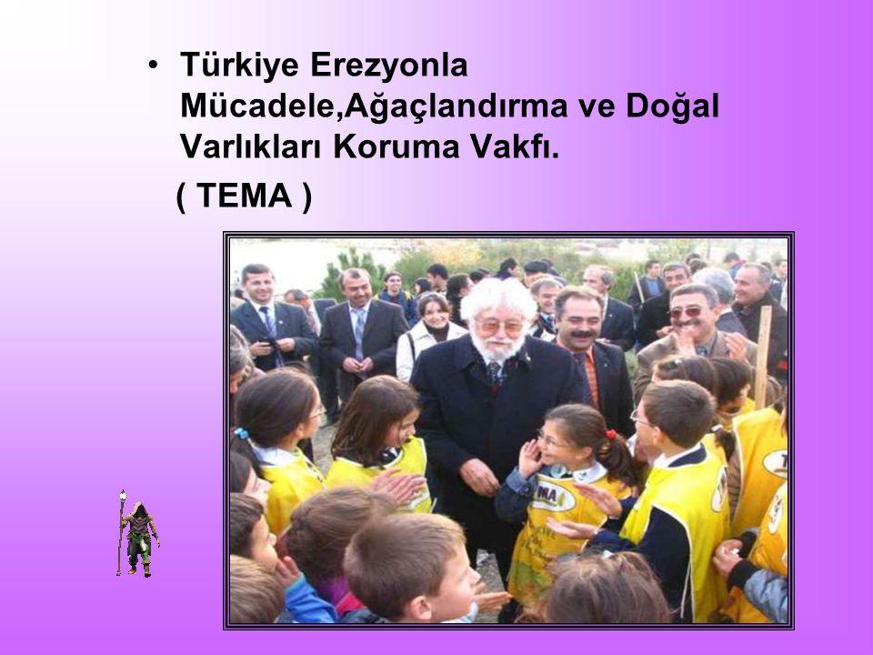 Türkiye Erezyonla Mücadele,Ağaçlandırma ve Doğal Varlıkları Koruma Vakfı.