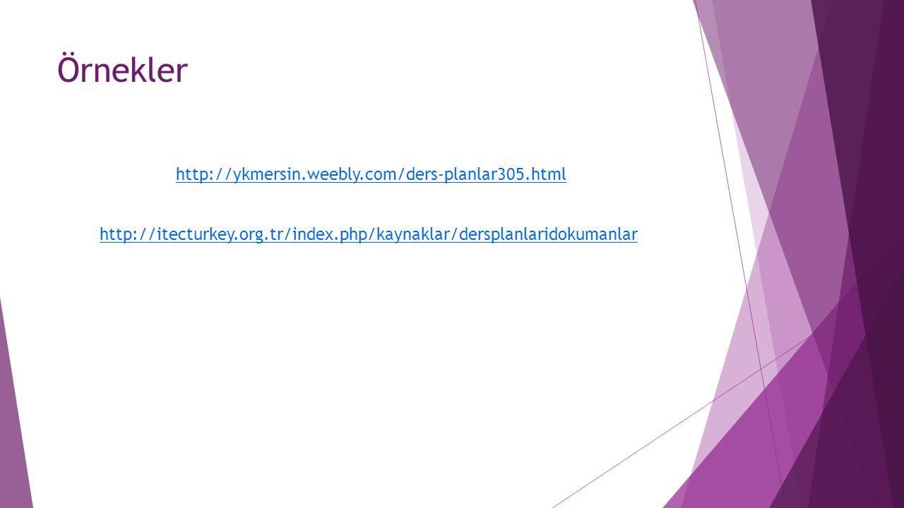 Örnekler http://ykmersin.weebly.com/ders-planlar305.html http://itecturkey.org.tr/index.php/kaynaklar/dersplanlaridokumanlar