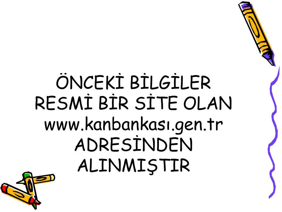 ÖNCEKİ BİLGİLER RESMİ BİR SİTE OLAN www. kanbankası. gen