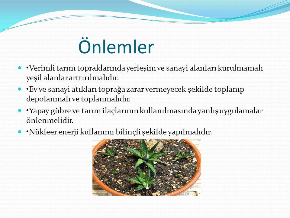 Önlemler •Verimli tarım topraklarında yerleşim ve sanayi alanları kurulmamalı yeşil alanlar arttırılmalıdır.