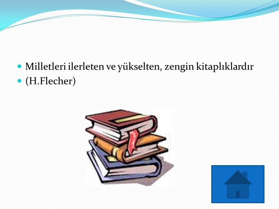 Milletleri ilerleten ve yükselten, zengin kitaplıklardır