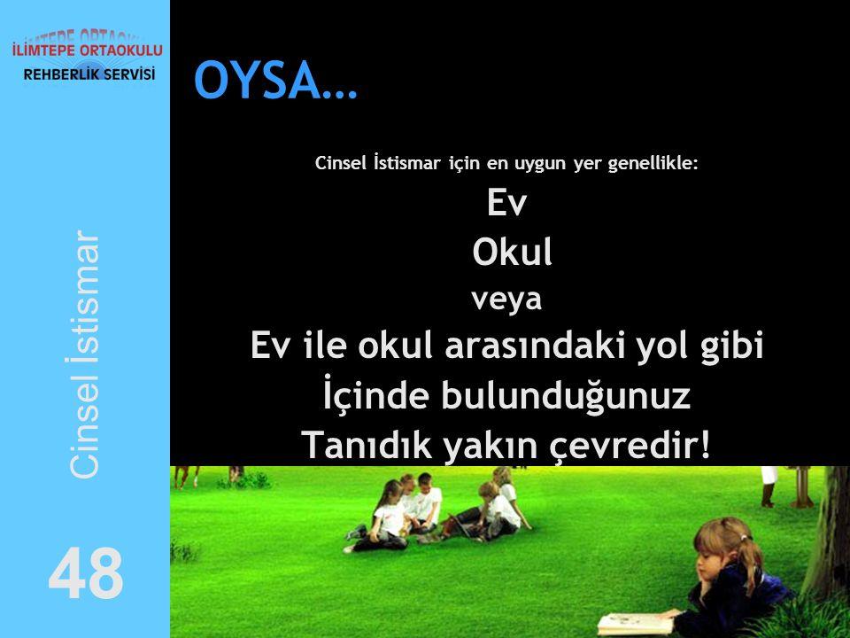 48 OYSA… Cinsel İstismar Ev Okul Ev ile okul arasındaki yol gibi