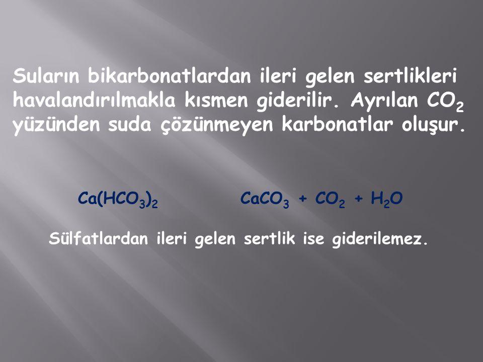 Suların bikarbonatlardan ileri gelen sertlikleri havalandırılmakla kısmen giderilir. Ayrılan CO2 yüzünden suda çözünmeyen karbonatlar oluşur.