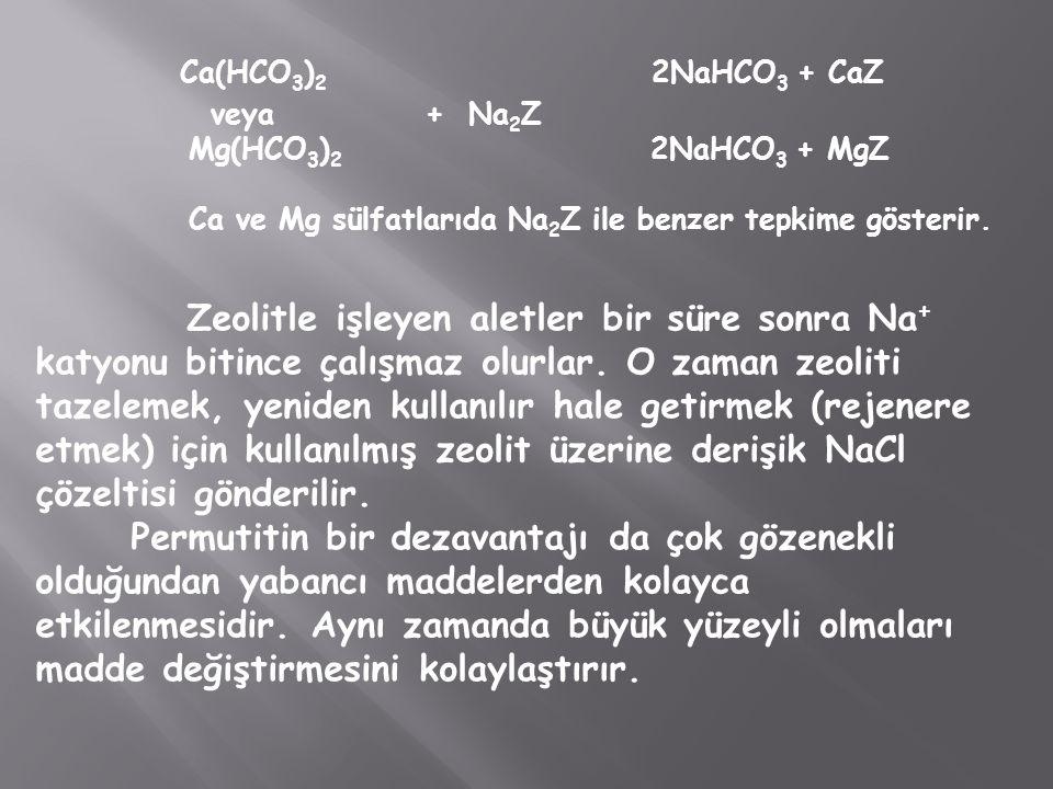 Ca(HCO3)2 2NaHCO3 + CaZ veya + Na2Z. Mg(HCO3)2 2NaHCO3 + MgZ.