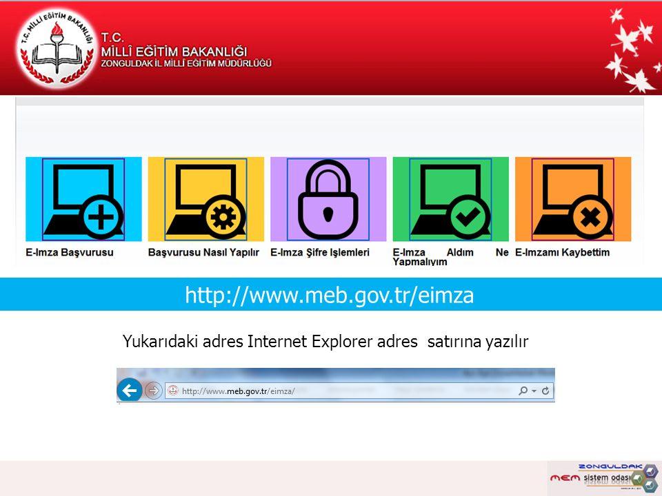 http://www.meb.gov.tr/eimza Yukarıdaki adres Internet Explorer adres satırına yazılır