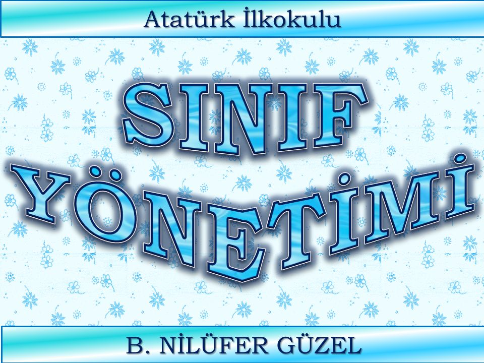 Atatürk İlkokulu SINIF YÖNETİMİ B. NİLÜFER GÜZEL