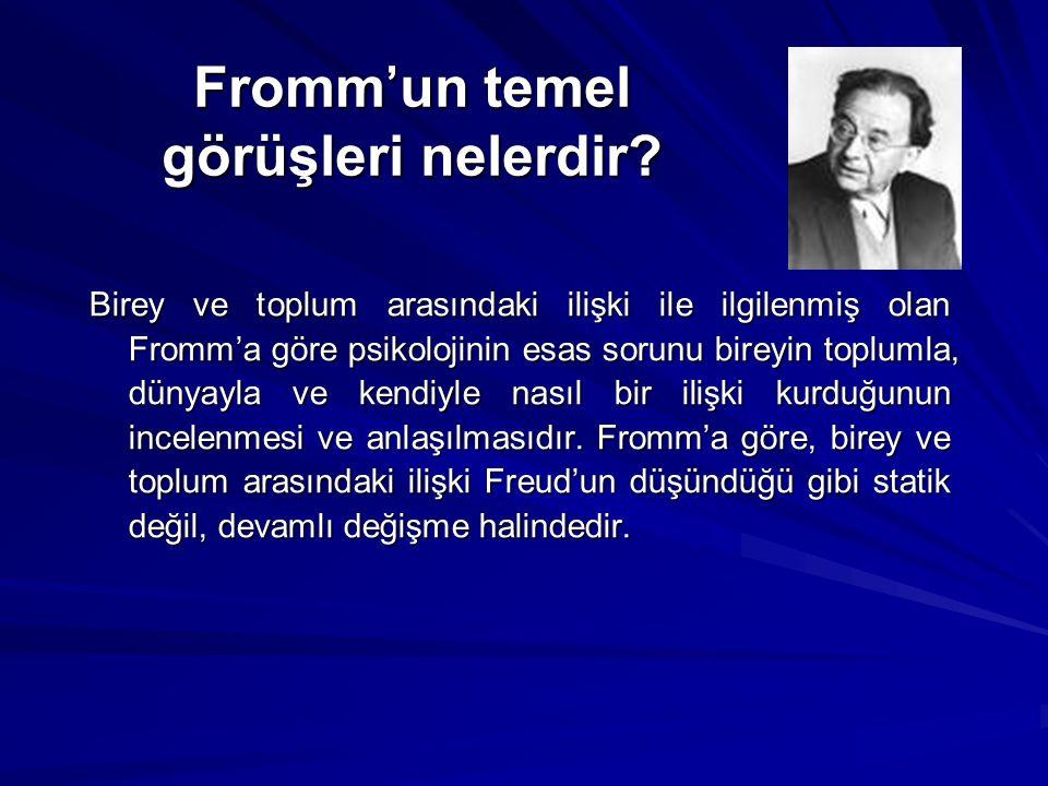 Fromm'un temel görüşleri nelerdir