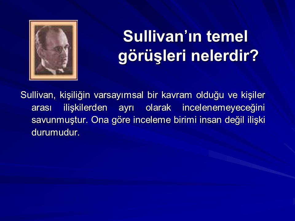 Sullivan'ın temel görüşleri nelerdir