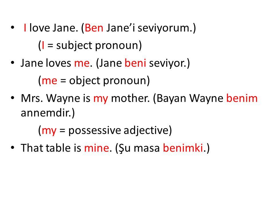 I love Jane. (Ben Jane'i seviyorum.)