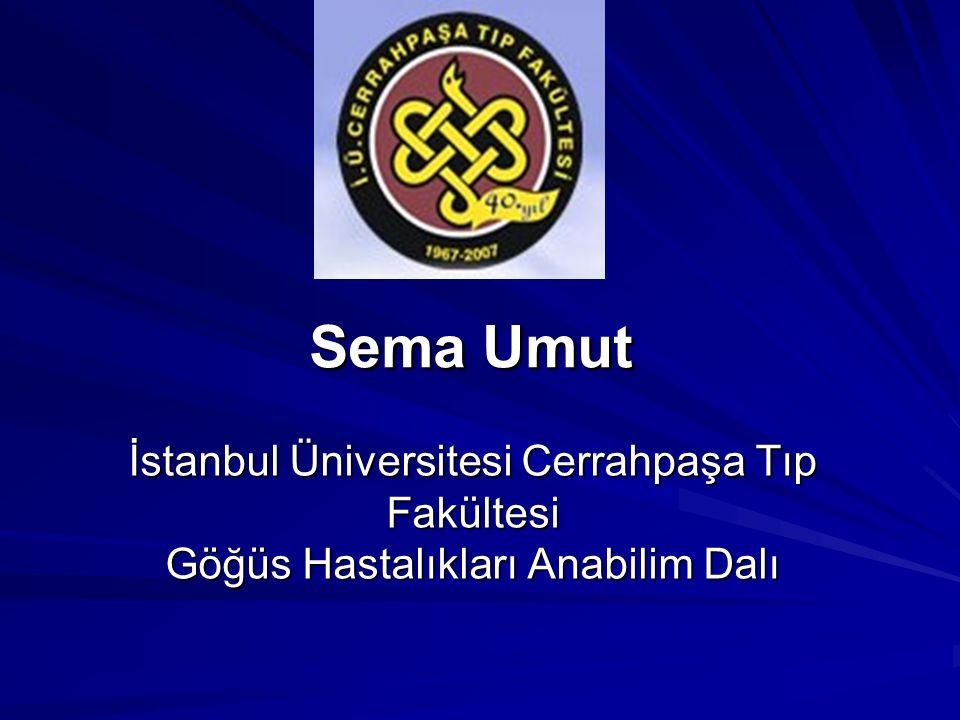 Sema Umut İstanbul Üniversitesi Cerrahpaşa Tıp Fakültesi Göğüs Hastalıkları Anabilim Dalı