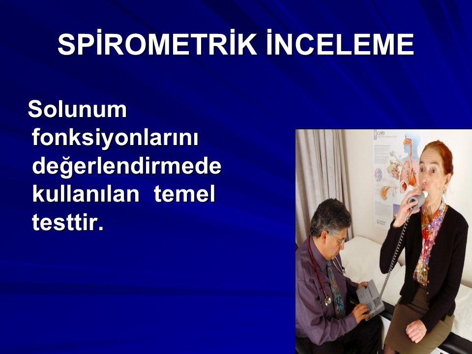 SPİROMETRİK İNCELEME Solunum fonksiyonlarını değerlendirmede kullanılan temel testtir.