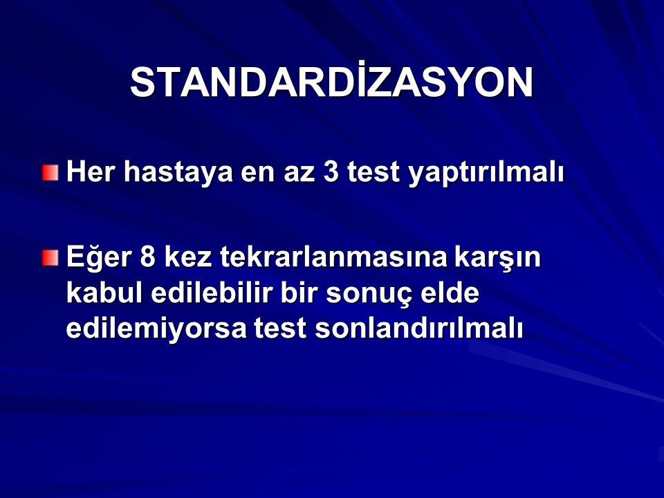 STANDARDİZASYON Her hastaya en az 3 test yaptırılmalı