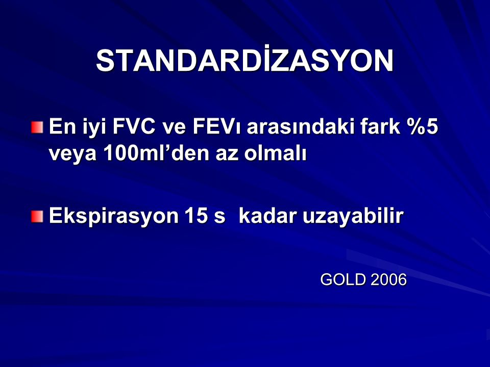 STANDARDİZASYON En iyi FVC ve FEVı arasındaki fark %5 veya 100ml'den az olmalı. Ekspirasyon 15 s kadar uzayabilir.