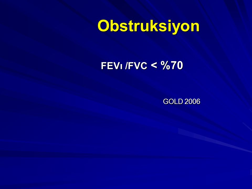 Obstruksiyon FEVı /FVC < %70 GOLD 2006