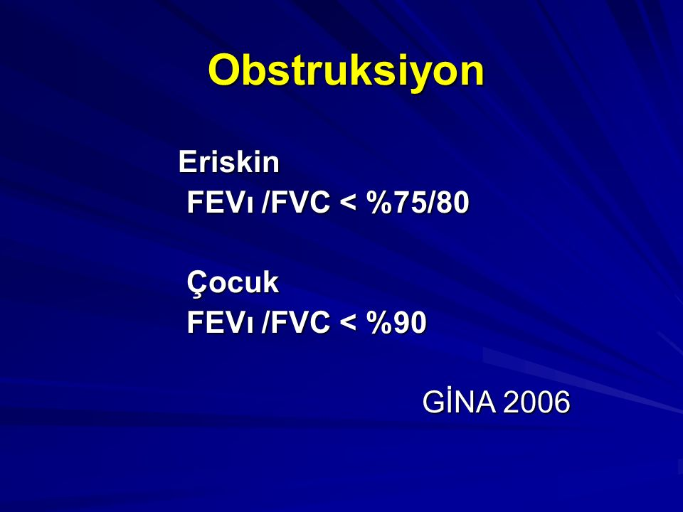 Obstruksiyon Eriskin FEVı /FVC < %75/80 Çocuk FEVı /FVC < %90
