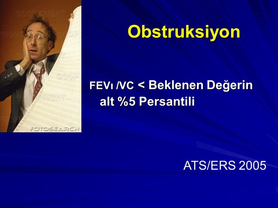 Obstruksiyon FEVı /VC < Beklenen Değerin alt %5 Persantili ATS/ERS 2005