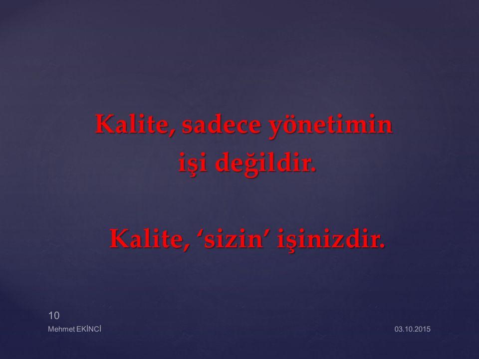 Kalite, sadece yönetimin işi değildir. Kalite, 'sizin' işinizdir.