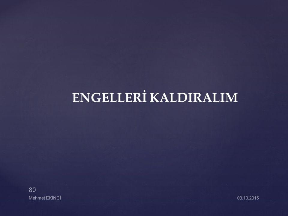 ENGELLERİ KALDIRALIM Mehmet EKİNCİ 23.04.2017