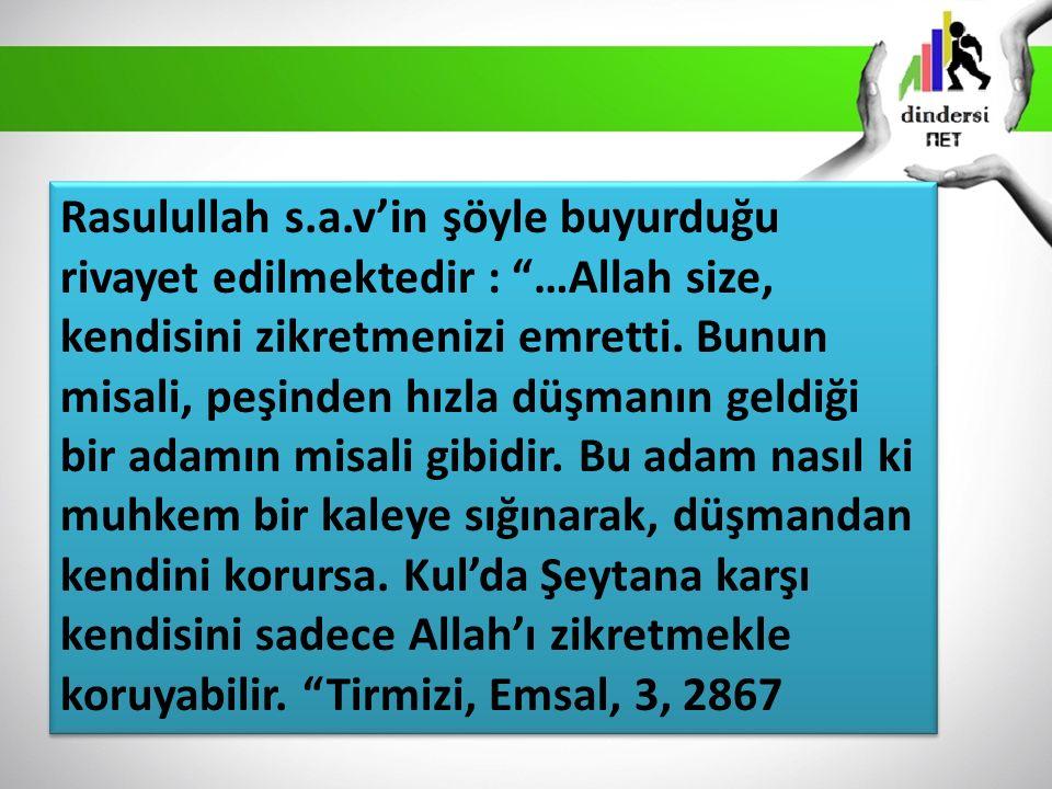 Rasulullah s.a.v'in şöyle buyurduğu rivayet edilmektedir : …Allah size, kendisini zikretmenizi emretti.