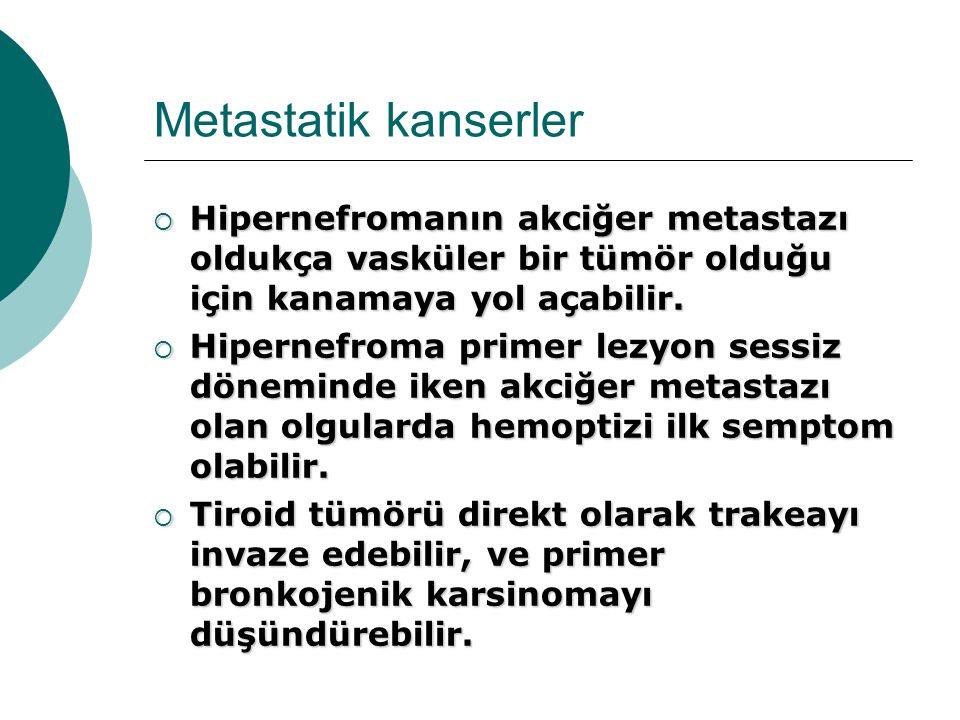Metastatik kanserler Hipernefromanın akciğer metastazı oldukça vasküler bir tümör olduğu için kanamaya yol açabilir.