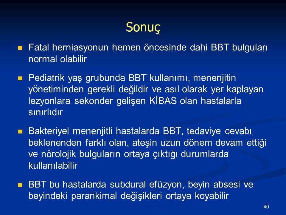 Sonuç Fatal herniasyonun hemen öncesinde dahi BBT bulguları normal olabilir.