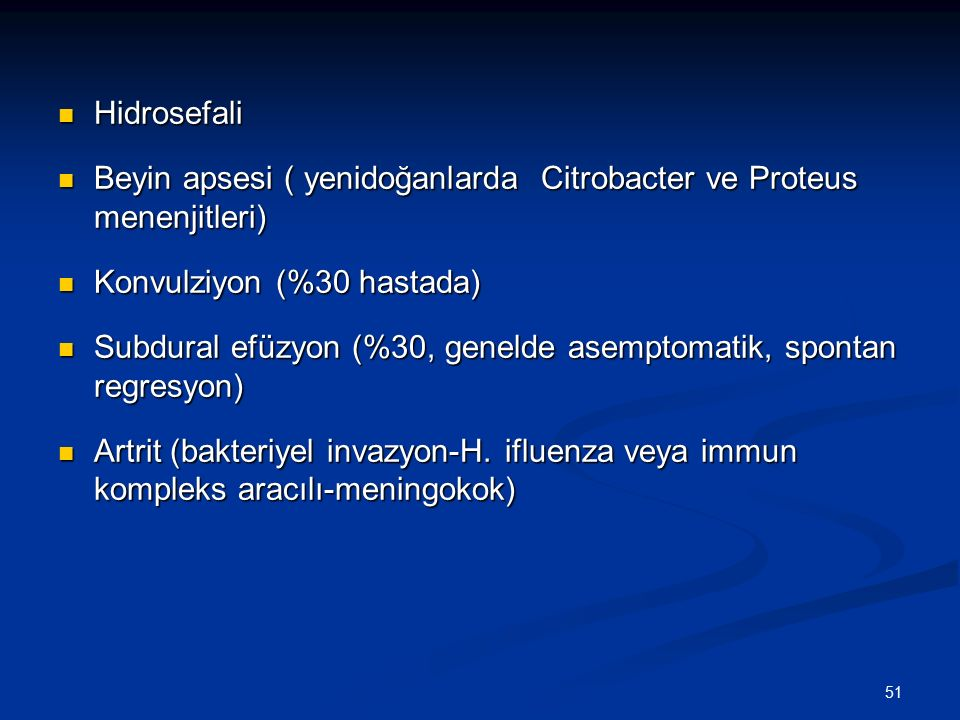 Hidrosefali Beyin apsesi ( yenidoğanlarda Citrobacter ve Proteus menenjitleri) Konvulziyon (%30 hastada)