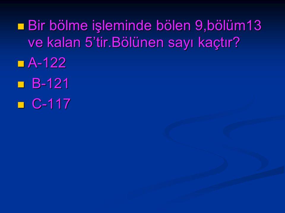 Bir bölme işleminde bölen 9,bölüm13 ve kalan 5'tir.Bölünen sayı kaçtır