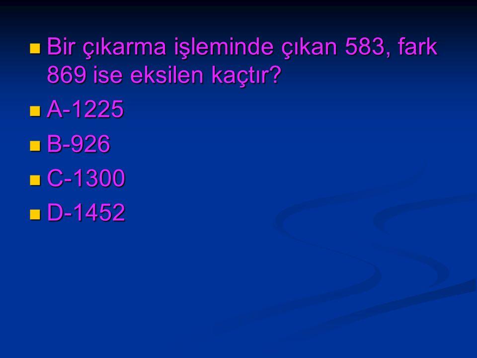 Bir çıkarma işleminde çıkan 583, fark 869 ise eksilen kaçtır