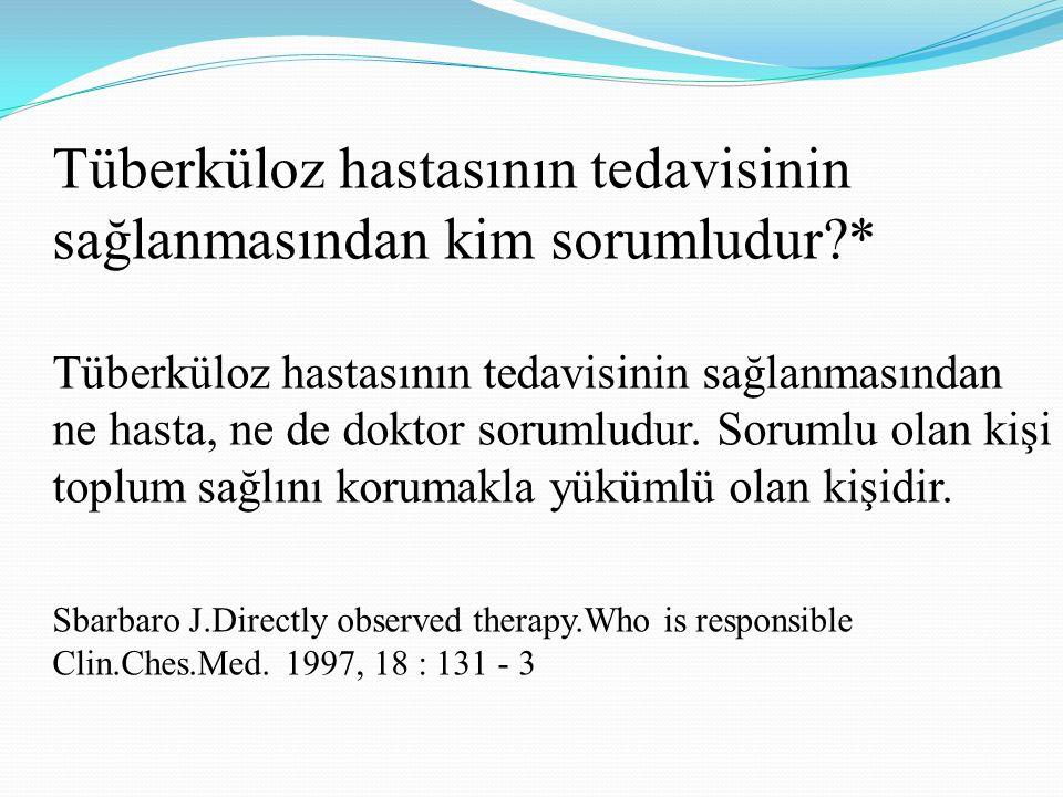 Tüberküloz hastasının tedavisinin sağlanmasından kim sorumludur *