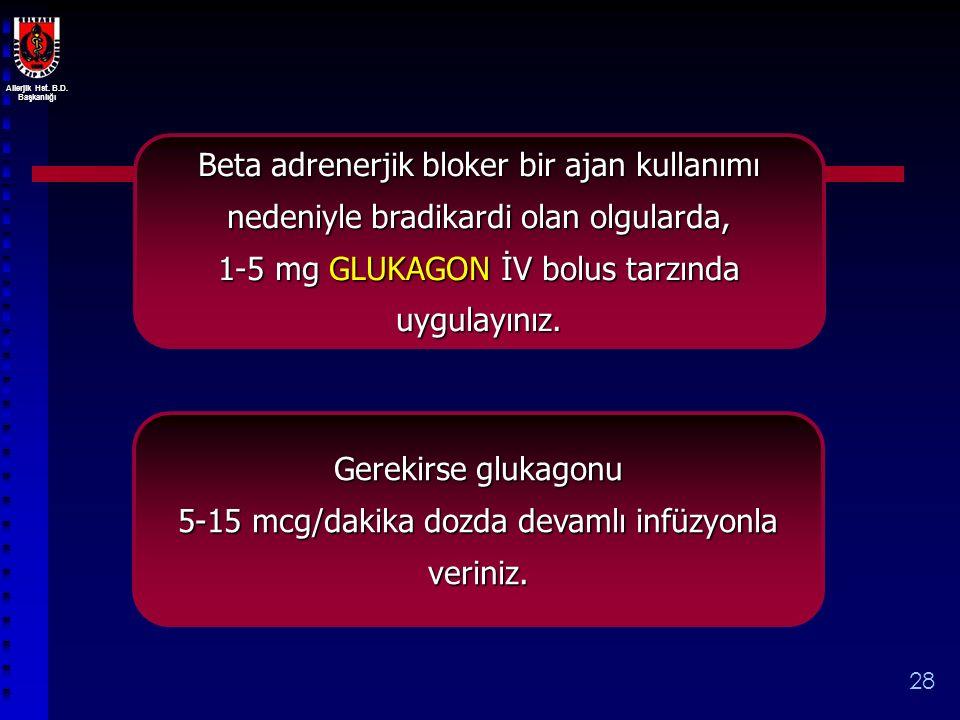 1-5 mg GLUKAGON İV bolus tarzında uygulayınız.