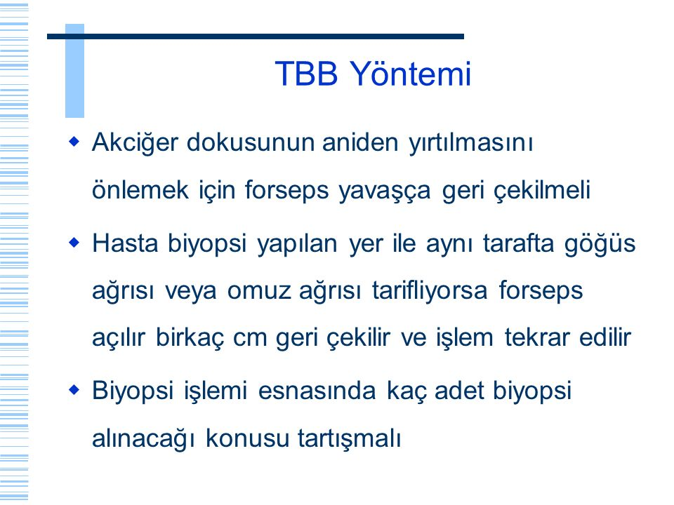 TBB Yöntemi Akciğer dokusunun aniden yırtılmasını önlemek için forseps yavaşça geri çekilmeli.