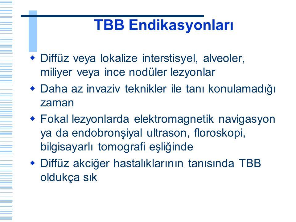 TBB Endikasyonları Diffüz veya lokalize interstisyel, alveoler, miliyer veya ince nodüler lezyonlar.