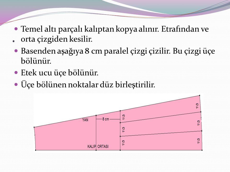 . Temel altı parçalı kalıptan kopya alınır. Etrafından ve orta çizgiden kesilir. Basenden aşağıya 8 cm paralel çizgi çizilir. Bu çizgi üçe bölünür.