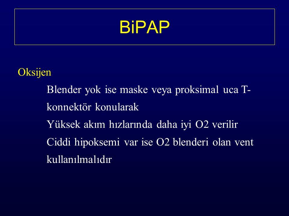 BiPAP Oksijen. Blender yok ise maske veya proksimal uca T- konnektör konularak. Yüksek akım hızlarında daha iyi O2 verilir.