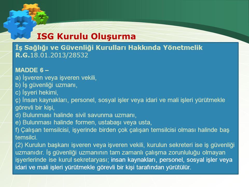 ISG Kurulu Oluşurma İş Sağlığı ve Güvenliği Kurulları Hakkında Yönetmelik R.G.18.01.2013/28532. MADDE 6 –