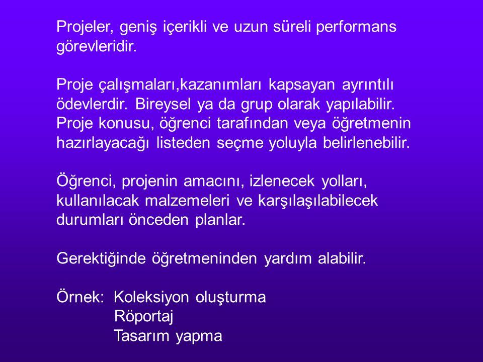 Projeler, geniş içerikli ve uzun süreli performans görevleridir.