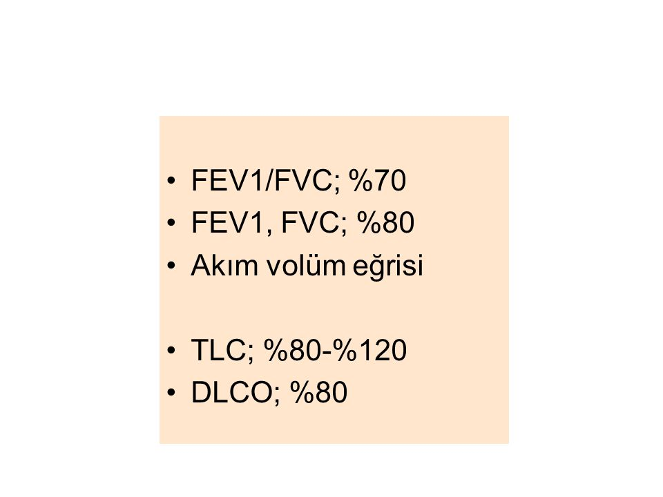 FEV1/FVC; %70 FEV1, FVC; %80 Akım volüm eğrisi TLC; %80-%120 DLCO; %80