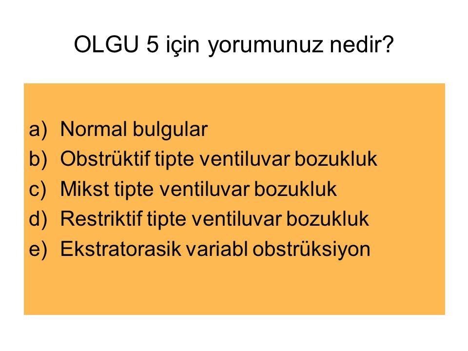 OLGU 5 için yorumunuz nedir