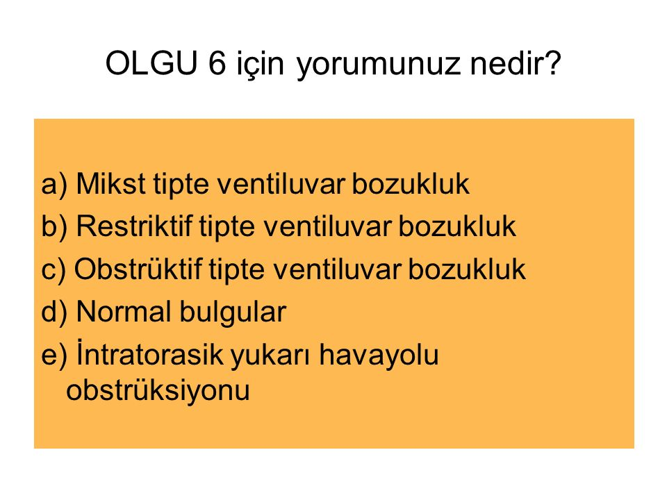 OLGU 6 için yorumunuz nedir