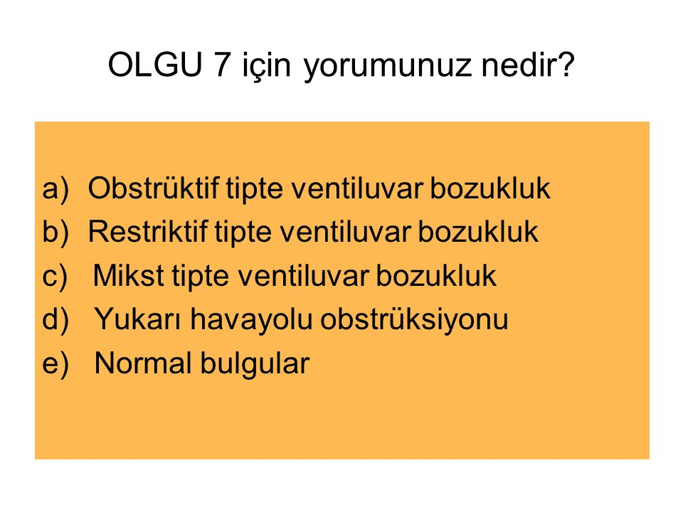 OLGU 7 için yorumunuz nedir