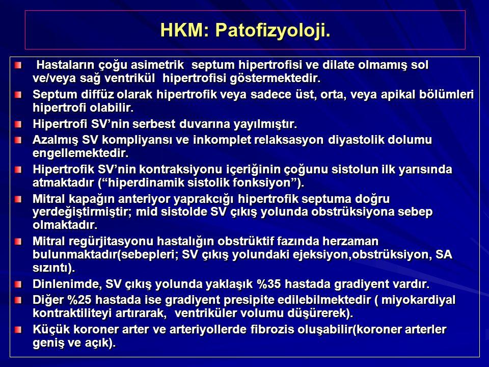 HKM: Patofizyoloji. Hastaların çoğu asimetrik septum hipertrofisi ve dilate olmamış sol ve/veya sağ ventrikül hipertrofisi göstermektedir.