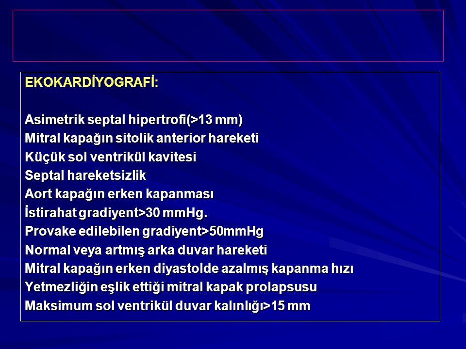 EKOKARDİYOGRAFİ: Asimetrik septal hipertrofi(>13 mm) Mitral kapağın sitolik anterior hareketi. Küçük sol ventrikül kavitesi.