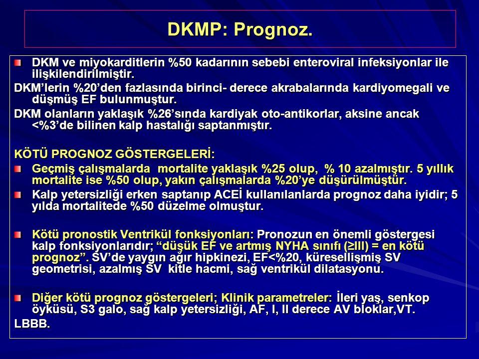 DKMP: Prognoz. DKM ve miyokarditlerin %50 kadarının sebebi enteroviral infeksiyonlar ile ilişkilendirilmiştir.