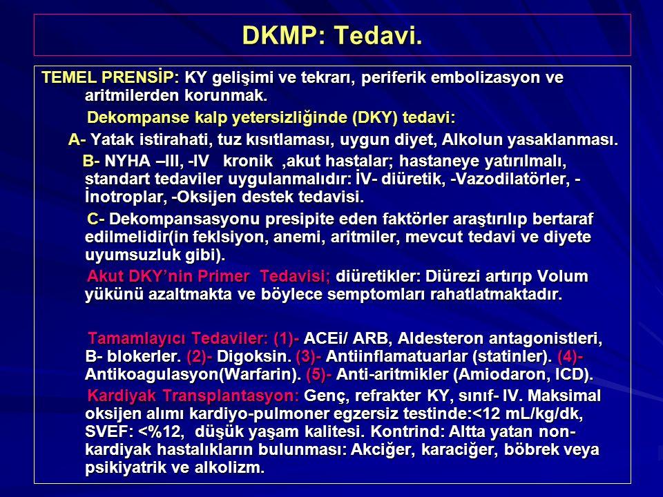 DKMP: Tedavi. TEMEL PRENSİP: KY gelişimi ve tekrarı, periferik embolizasyon ve aritmilerden korunmak.